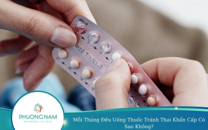 Mỗi Tháng Đều Uống Thuốc Tránh Thai Khẩn Cấp Có Sao Không?